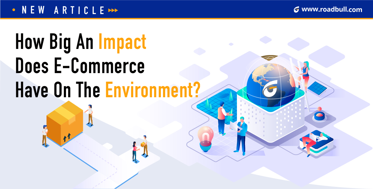 How Big An Impact Does E-Commerce Have On The Environment?